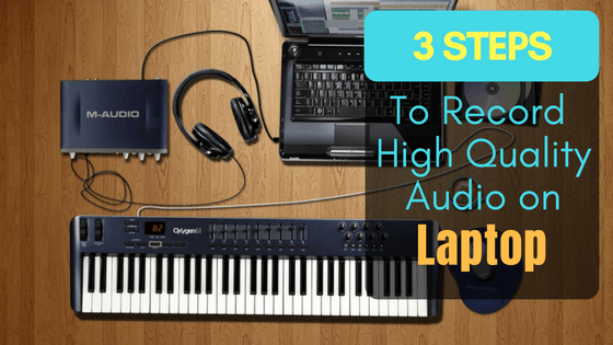 3 Steps to Record High Quality Audio on Laptop m