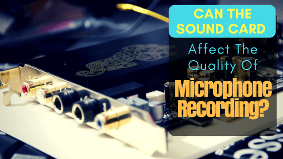 Can the Sound Card Affect the Quality of Microphone Recording
