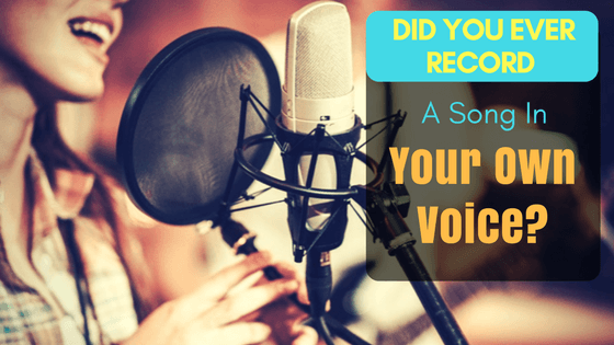 Did You Ever Record A Song In Your Own Voice