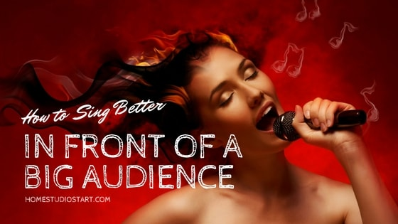 How to Sing Better In Front of a Big Audience