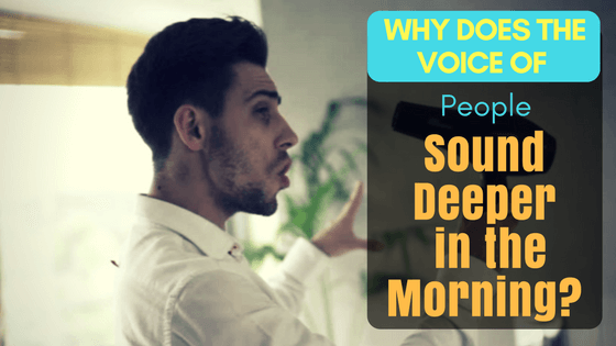 Why Does the Voice of People Sound Deeper in the Morning