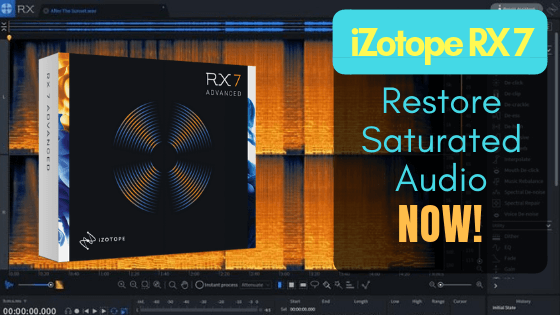 iZotope RX 7 restore saturated audio now